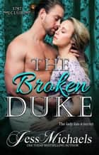 The Broken Duke - The 1797 Club, #3 eBook by Jess Michaels