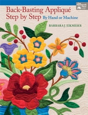 Back-Basting Applique, Step by Step - By Hand or Machine ebook by Barbara J. Eikmeier