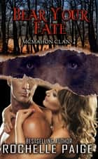 Bear Your Fate - McMahon Clan 4 ebook by Rochelle Paige