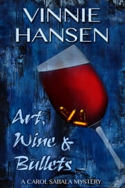 Art, Wine & Bullets ebook by Vinnie Hansen
