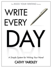 Write Every Day - How to Write Faster, and Write More ebook by Cathy Yardley