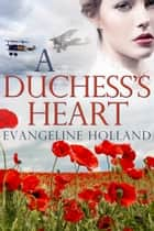 A Duchess's Heart (Bledington Park #2) - An American Heiress in Edwardian England eBook by Evangeline Holland