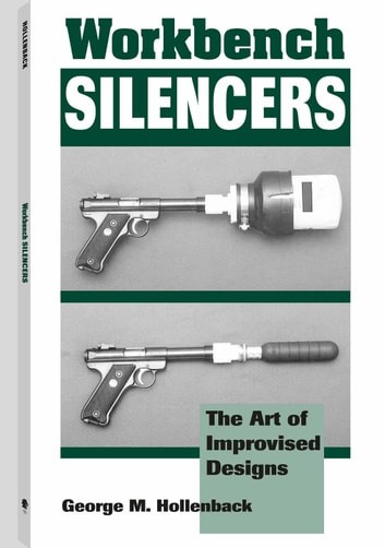 Workbench Silencers - The Art Of Improvised Designs ebook by George M. Hollenbach