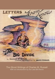Letters from Across the Big Divide - The Ghost Writings of Charles M. Russell ebook by Richard Baker