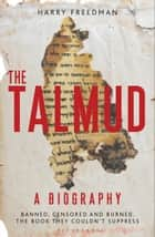 The Talmud ? A Biography ebook by Harry Freedman