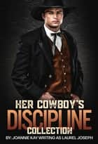Her Cowboy's Discipline Collection ebook by Joannie Kay, Laurel Joseph