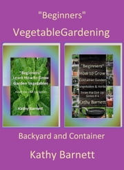 """Beginners"" Vegetable Gardening: Backyard and Container ebook by Kathy Barnett"