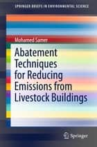 Abatement Techniques for Reducing Emissions from Livestock Buildings ebook by Mohamed Samer