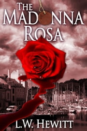 The Madonna Rosa ebook by L.W. Hewitt