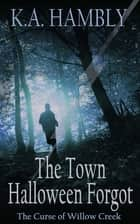 The Town Halloween Forgot ebook by K.A Hambly