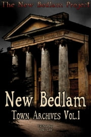 New Bedlam: Town Archives Vol.1 ebook by Jodi Lee