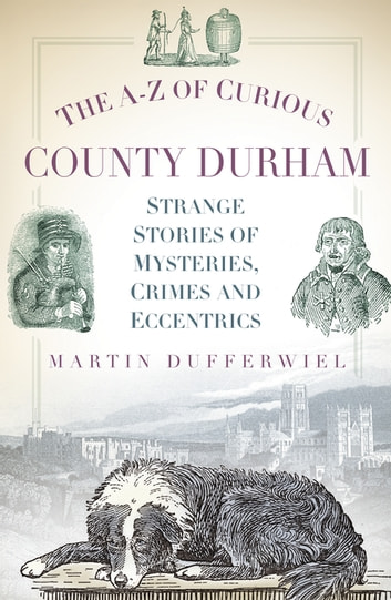 The A-Z of Curious County Durham ebook by Martin Dufferwiel