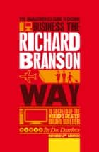 The Unauthorized Guide to Doing Business the Richard Branson Way - 10 Secrets of the World's Greatest Brand Builder ebook by Des Dearlove