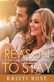 Reason to Stay ebook by Kristi Rose