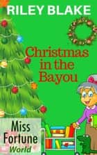 Christmas in the Bayou - Miss Fortune World: Louisiana Cozy Christmas, #1 ebook by Riley Blake