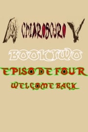 ChiarOscuro Book Two: Episode Four - Welcome Back ebook by ChiarOscuro Official