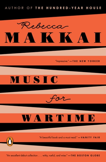 Music for Wartime - Stories ebook by Rebecca Makkai