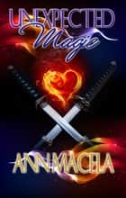 Unexpected Magic ebook by Ann Macela