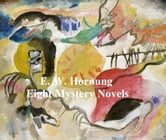 E.W. Hornung: 8 Books of Mystery Stories ebook by E. W. Hornung
