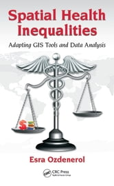 Spatial Health Inequalities - Adapting GIS Tools and Data Analysis ebook by Esra Ozdenerol