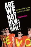 Are We Not New Wave?: Modern Pop at the Turn of the 1980s