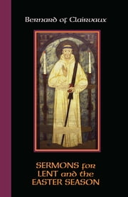 Bernard of Clairvaux - Sermons for Lent and the Easter Season ebook by John Leinenweber,Mark Scott OCSO,Wim Verbaal