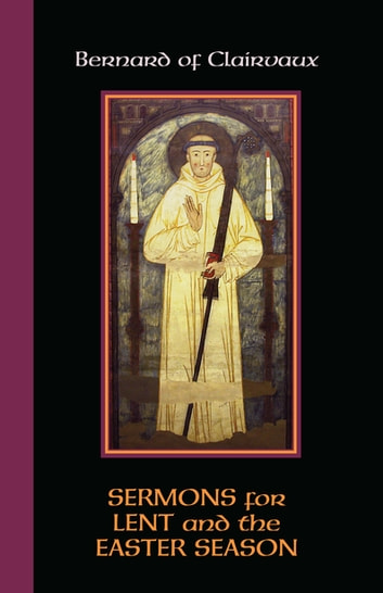 Sermons for Lent and the Easter Season - Sermons for Lent and the Easter Season ebook by Bernard of Clairvaux