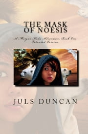 The Mask of Noesis, A Morgan Koda Adventure, Book One ebook by Juls Duncan