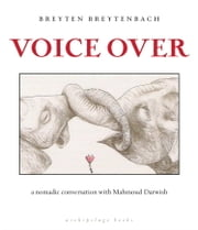 Voice Over - a nomadic conversation with Mahmoud Darwish ebook by Breyten Breytenbach