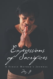 Expressions of Sacrifices - A Single Mother's Journal ebook by Mz. G