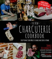 The New Charcuterie Cookbook - Exceptional Cured Meats to Make and Serve at Home ebook by Jamie Bissonnette,Andrew Zimmern