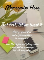 But first, let me tweet it ebook by Mariagiulia Haag