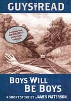 Guys Read: Boys Will Be Boys ebook by James Patterson