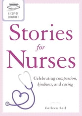 A Cup of Comfort Stories for Nurses: Celebrating compassion, kindness, and caring ebook by Colleen Sell