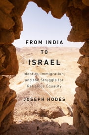 From India to Israel - Identity, Immigration, and the Struggle for Religious Equality ebook by Joseph Hodes