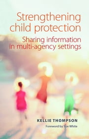 Strengthening child protection - Sharing information in multi-agency settings ebook by Kellie Thompson