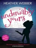 Undeniably Yours ebook by Heather Webber