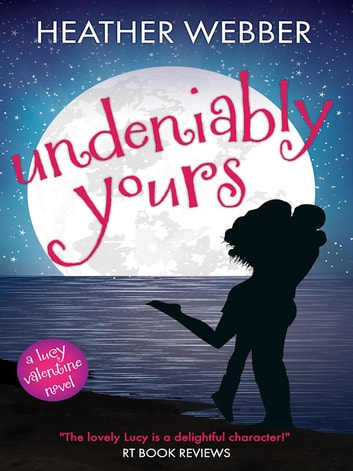 Undeniably Yours - A Lucy Valentine Novel ebook by Heather Webber