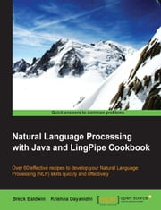 Natural Language Processing with Java and LingPipe Cookbook ebook by Breck Baldwin,Krishna Dayanidhi