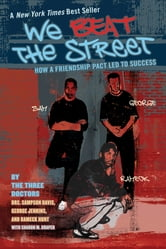 We Beat the Street - How a Friendship Pact Led to Success ebook by Sampson Davis,George Jenkins,Rameck Hunt,Sharon Draper