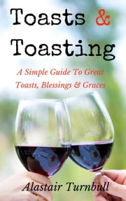 Toasts & Toasting - A Simple Guide To Great Toasts, Blessings & Graces ebook by Kobo.Web.Store.Products.Fields.ContributorFieldViewModel