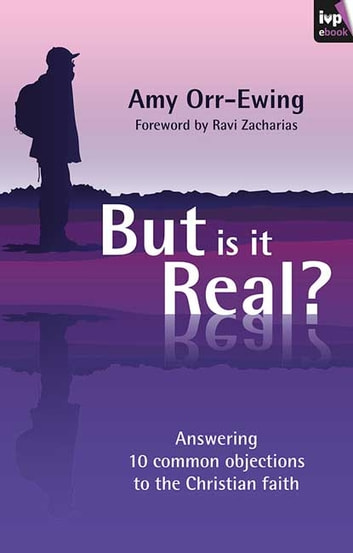 But is it Real? - Answers to 10 common objections to the Christian faith ebook by Amy Orr-Ewing