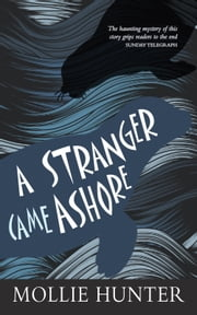 A Stranger Came Ashore ebook by Mollie Hunter
