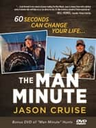 The Man Minute - A 60-Second Encounter Can Change Your Life ebook by Jason Cruise