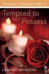 Surrender to Temptation Part VI - Tempted to Possess ebook by Lauren Jameson