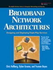 Broadband Network Architectures - Designing and Deploying Triple-Play Services ebook by Chris Hellberg,Truman Boyes,Dylan Greene