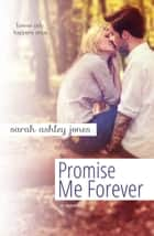 Promise Me Forever ebook by Sarah Ashley Jones