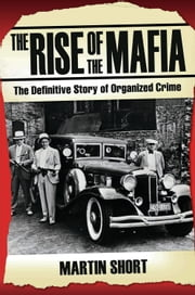 The Rise of the Mafia - The Definitive Story of Organized Crime ebook by Martin Short