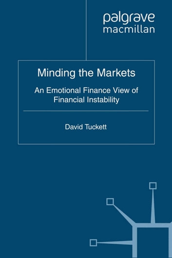 Minding the Markets - An Emotional Finance View of Financial Instability ebook by D. Tuckett