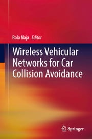 Wireless Vehicular Networks for Car Collision Avoidance ebook by Rola Naja